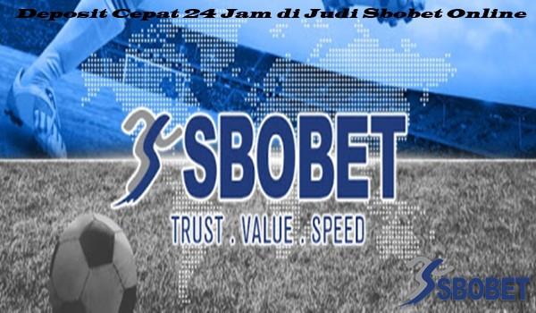 Deposit Cepat 24 Jam di Judi Sbobet Online